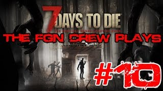 The FGN Crew Plays: 7 Days to Die #10 - Where