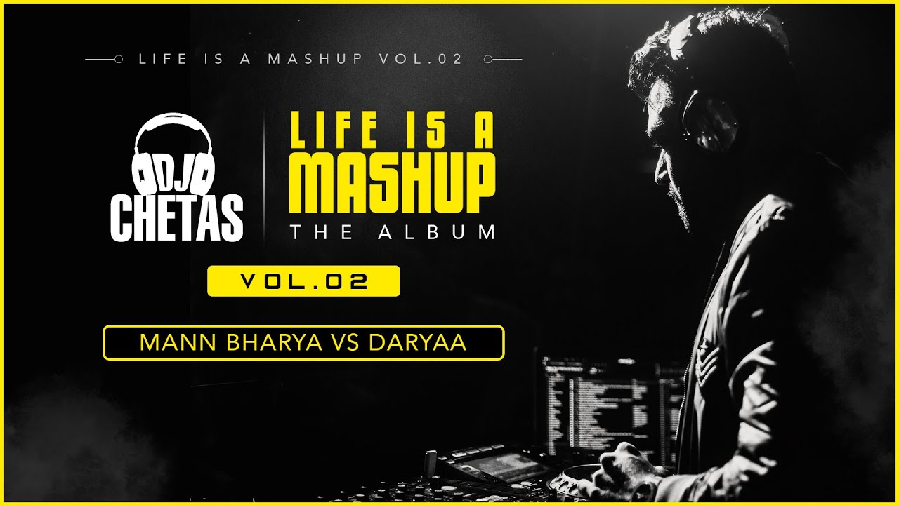 DJ Chetas - Mann Bharya Vs Daryaa Remix | #LifeIsAMashupVOL2