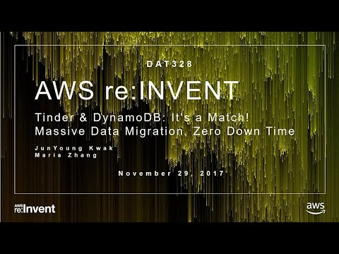 AWS re:Invent 2017: Tinder and DynamoDB: It's a Match! Massive Data Migration, Zero (DAT328)