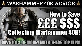 How to SAVE SERIOUS MONEY Collecting 40K! 10 Top Tips + 3 Bonus Tips!
