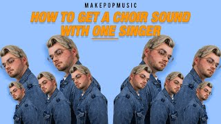 How To Make A Choir Sound With Only One Vocalist | Make Pop Music