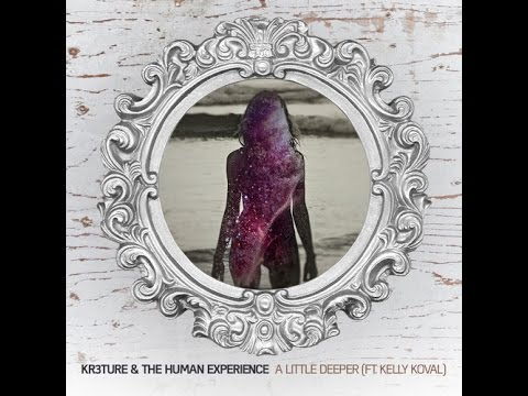 video:KR3TURE & The Human Experience - A Little Deeper (ft. Kelly)