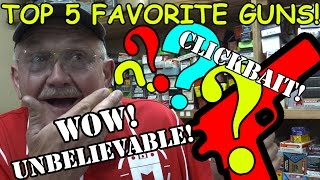 MY TOP 5 FAVORITE GUNS OF ALL TIME! THE JERRY MICULEK CLICKBAIT VIDEO! UNBELIEVABLE! (4K)