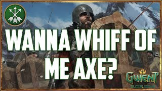 [GWENT] WANNA WHIFF OF ME AXE?