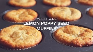 How To Bake Lemon Poppy Seed Muffins