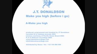 J.T. Donaldson - Make You High (Before I Go) -  Make You Higher (Robsoul)