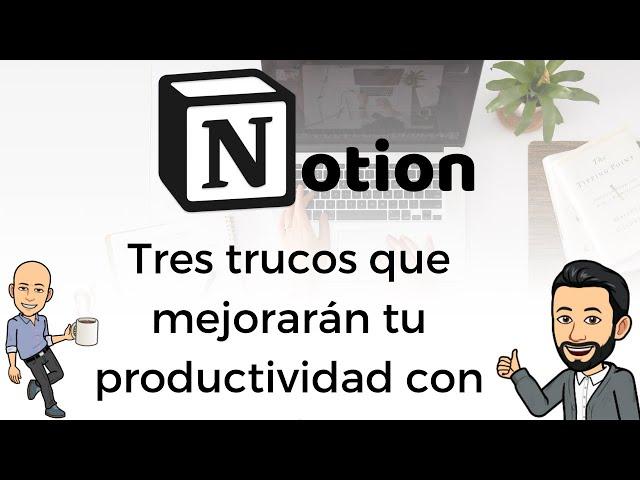 #16 Notion - Tres trucos que mejorarán tu productividad con Notion