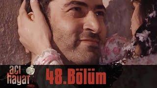Acı Hayat 48.Bölüm Tek Part İzle (HD)
