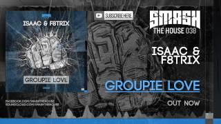 Isaac & F8trix - Groupie Love - OUT NOW ON SMASH THE HOUSE