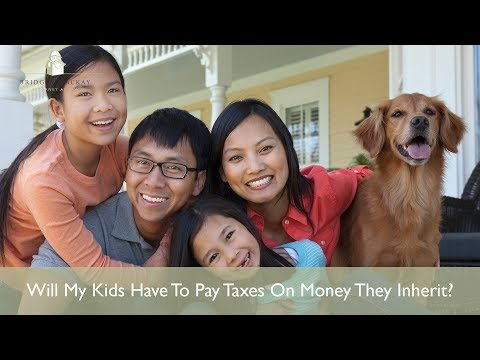 Will My Kids Have To Pay Taxes On Money They Inherit?