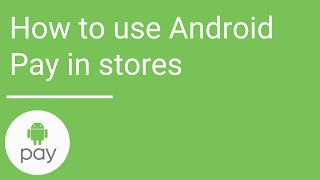How to use Android Pay in stores