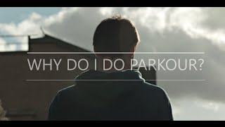 Why Do I Do Parkour? | Parkour Documentary 2016