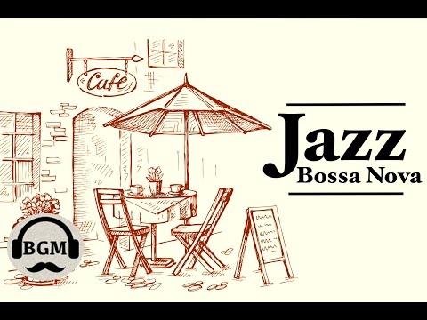 Jazz & Bossa Nova Instrumental Music - Cafe Music For Work, Study - Background Music