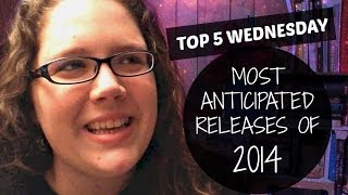Top 5 Wednesday | Most Anticipated Releases of 2014 Thumbnail