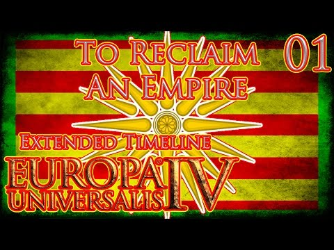 Let's Play Europa Universalis IV Extended Timeline To Reclaim An Empire Part 1