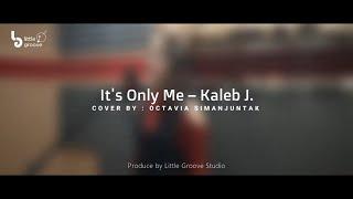 It's Only Me - Kaleb J | cover by Octavia Simanjuntak