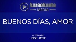 Karaokanta - José José - Buenos días amor