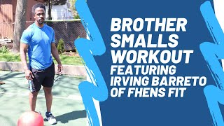 Brother Smalls Workout Featuring Irving Barreto of FHENS Fit