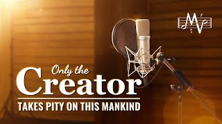 "Christian Music Video | ""Only the Creator Takes Pity on This Mankind"" 