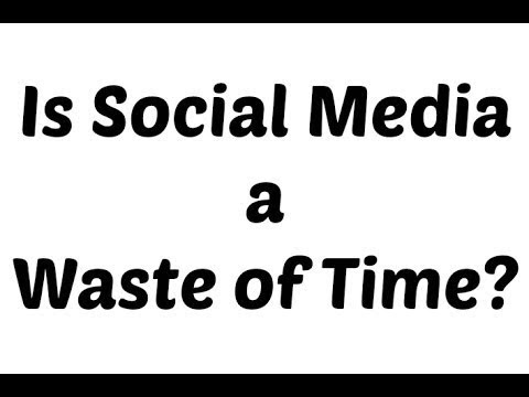 Is Social Media a Waste of Time