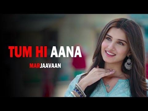 tum-hi-aana---full-video-song-marjaavaan-|-sidharth-m,-tara-s-jubin-nautiyal-payal-dev-kunaal-v
