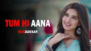 Tum Hi Aana - Full Video Song  Marjaavaan   Sidharth M, Tara S   Jubin Nautiyal   Payal Dev Kunaal V