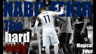 NABIL FEKIR - The Hard Way