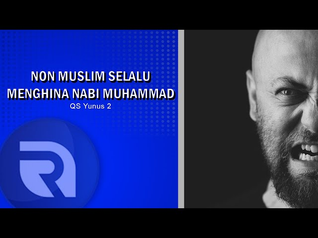 Non Muslim Selalu Menghina Nabi Muhammad - AsbabunNuzul QS Yunus 2 - Ust Dikdik