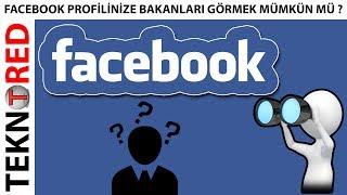 Facebook Profilinize Bakanları Görmek Mümkün Mü ?