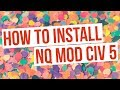 NQ Mod Civ 5 Installation 2018 (How To Install NQ Mod Civilization 5)