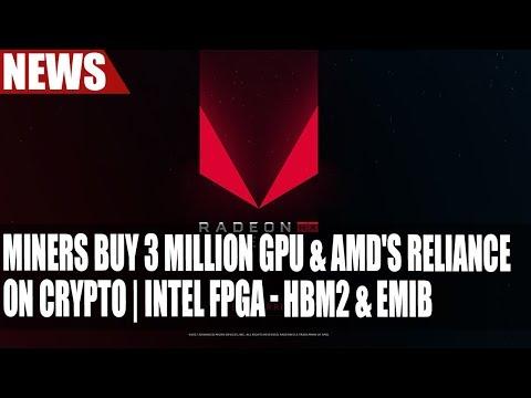 Miners Buy 3 Million GPU & AMD's Reliance On CryptoCurrency | Intel FPGA - HBM2 & EMIB