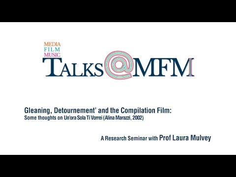 Laura Mulvey @MFM: Gleaning, Detournement' and the Compilation Film