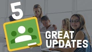 5 Great Google Classroom Updates! 2018