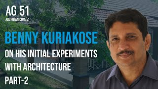 Benny Kuriakose - On His Initial Experiments with Architecture PART 2 | AG 51