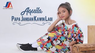 Aquila - Papa Jangan Kawin Lagi (Official Video Lyric)