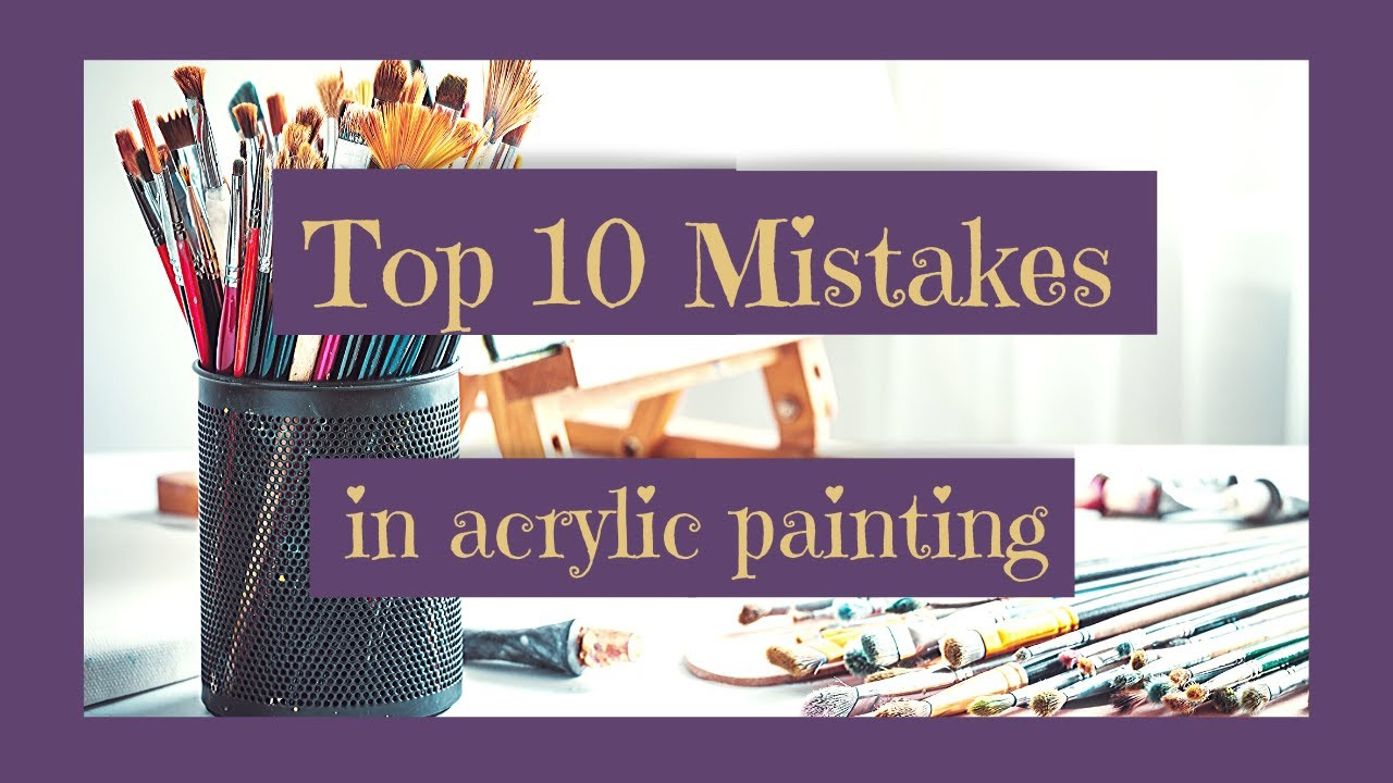 Top 10 Mistakes Beginner Acrylic Painters Make