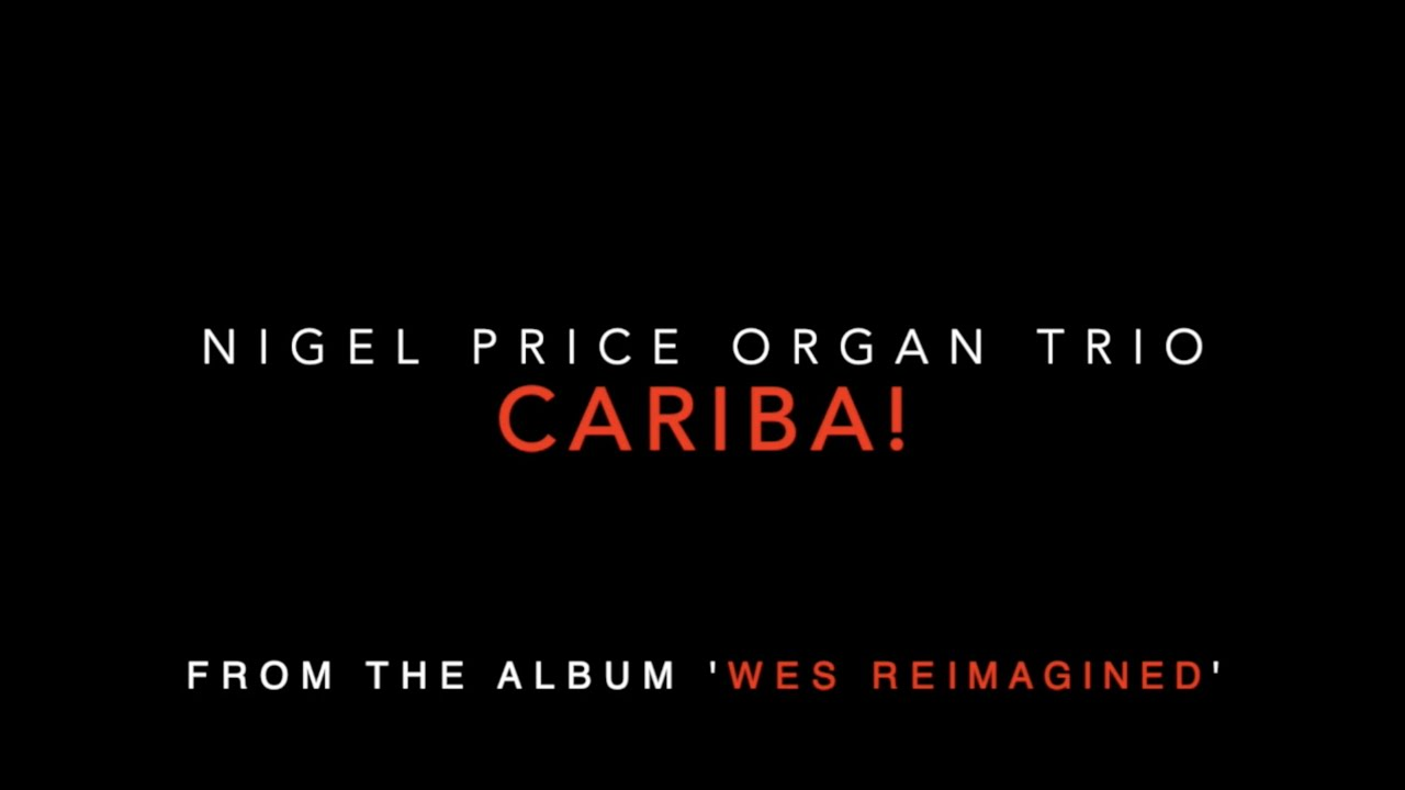Nigel Price Organ Trio + Guests / Wes Reimagined Album / Cariba Promo Trailer