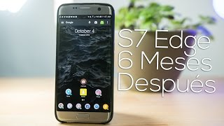 Galaxy S7 Edge, Seis Meses Después. El Mejor Teléfono con Android?