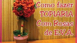 DIY – COMO FAZER TOPIARIA COM ROSAS DE EVA