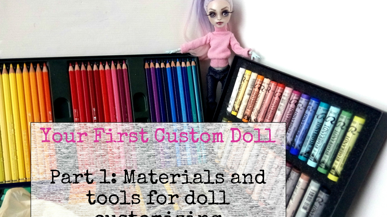 Your First Custom Doll Part 1 Materials And Tools For Doll Repaint Supplies For Ooak Doll Youtube