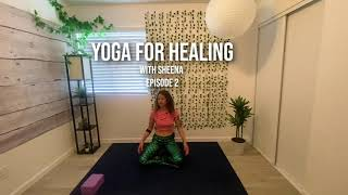 Yoga Class for Healing Series with Sheena : Episode 2