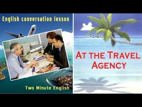 At the Travel Agency - Travel English Lessons. Traveling Eng