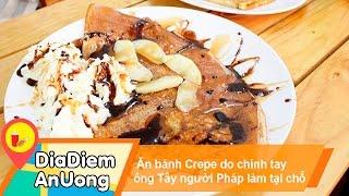 Ăn bánh Crepe do chính tay ông Tây người Pháp làm tại chỗ | Địa điểm ăn uống