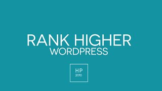 How To Rank Higher In Google - Wordpress