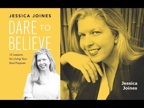 Jessica Joines: Dare to Believe: 12 Lessons for Living Your Soul ...