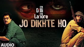 Jo Dikhte Ho Full Audio Song | Kya Dilli Kya Lahore | Shafqat Amanat Ali | Gulzar