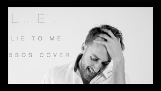 L.E. - Lie to me (5 Seconds of Summer cover)