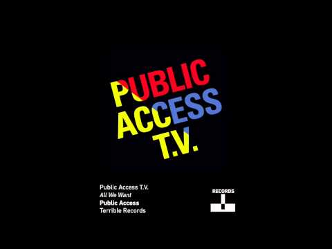 Public Access T.V. - All We Want