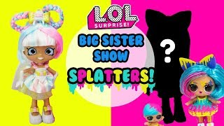 LOL SURPRISE Big Sister Show DIY Splatters Big Sister Makeover