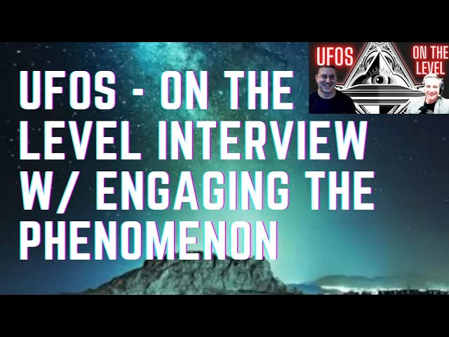 UFOs - On The Level Interviews Engaging The Phenomenon
